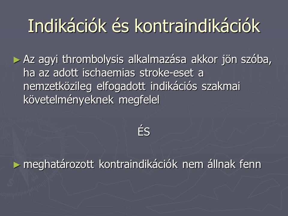 Indikációk és kontraindikációk ► Az agyi thrombolysis alkalmazása akkor jön szóba, ha az adott ischaemias stroke-eset a nemzetközileg elfogadott indik