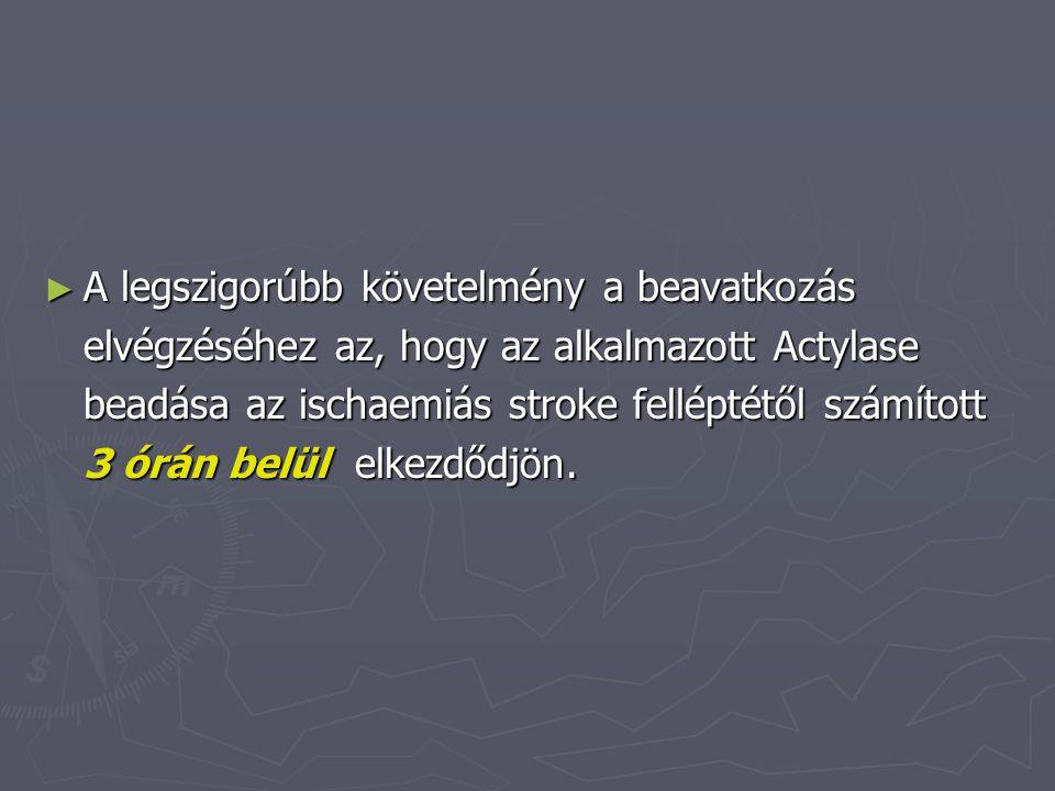 ► A legszigorúbb követelmény a beavatkozás elvégzéséhez az, hogy az alkalmazott Actylase beadása az ischaemiás stroke felléptétől számított 3 órán bel