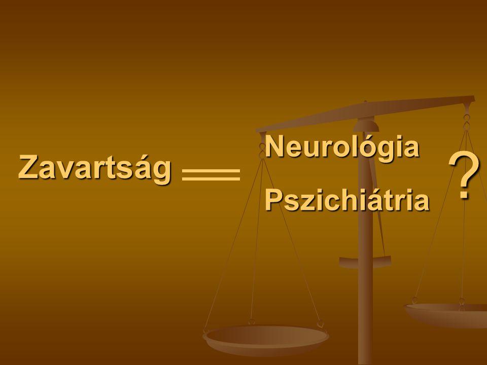 Zavartság NeurológiaPszichiátria ?