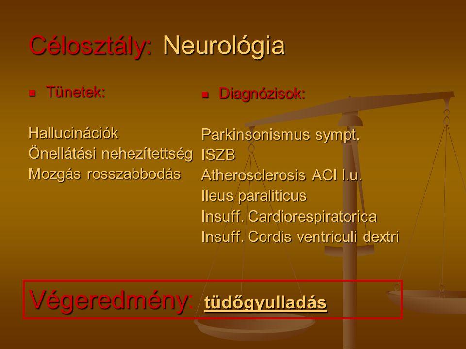 Célosztály: Neurológia Tünetek: Tünetek:Hallucinációk Önellátási nehezítettség Mozgás rosszabbodás Diagnózisok: Parkinsonismus sympt. ISZB Atheroscler