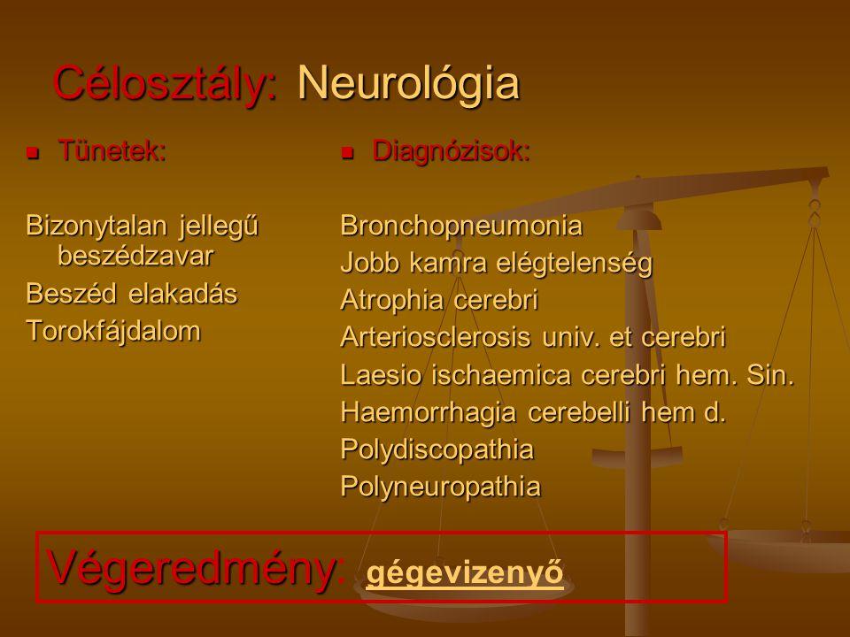 Célosztály: Neurológia Tünetek: Tünetek: Bizonytalan jellegű beszédzavar Beszéd elakadás Torokfájdalom Diagnózisok: Bronchopneumonia Jobb kamra elégte