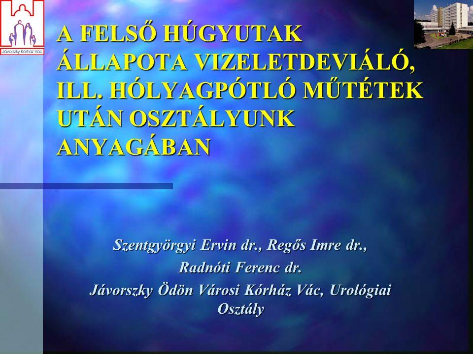 A FELSŐ HÚGYUTAK ÁLLAPOTA VIZELETDEVIÁLÓ, ILL. HÓLYAGPÓTLÓ MŰTÉTEK UTÁN OSZTÁLYUNK ANYAGÁBAN Szentgyörgyi Ervin dr., Regős Imre dr., Radnóti Ferenc dr