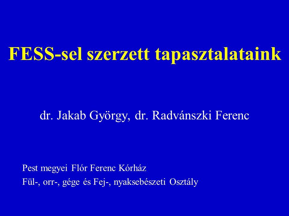 FESS-sel szerzett tapasztalataink dr. Jakab György, dr. Radvánszki Ferenc Pest megyei Flór Ferenc Kórház Fül-, orr-, gége és Fej-, nyaksebészeti Osztá