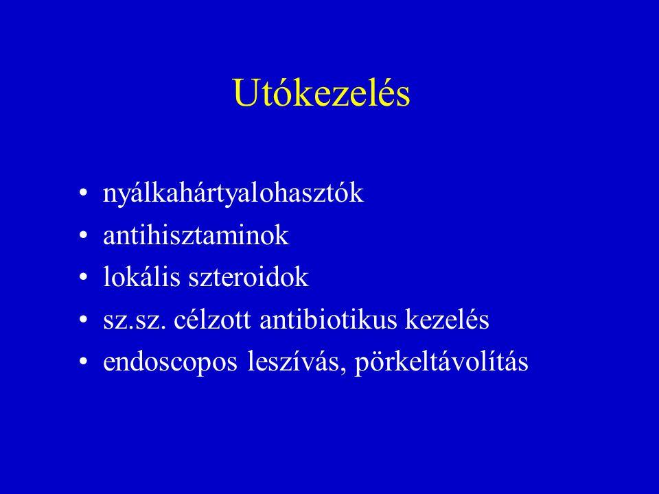 Utókezelés nyálkahártyalohasztók antihisztaminok lokális szteroidok sz.sz. célzott antibiotikus kezelés endoscopos leszívás, pörkeltávolítás