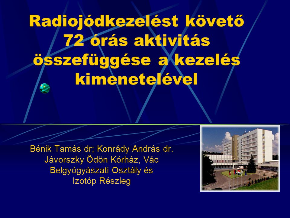 Radiojódkezelést követő 72 órás aktivitás összefüggése a kezelés kimenetelével Bénik Tamás dr; Konrády András dr.