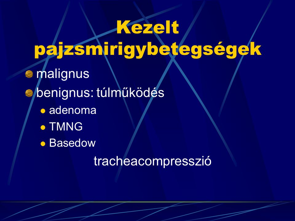 Kezelt pajzsmirigybetegségek malignus benignus: túlműködés adenoma TMNG Basedow tracheacompresszió