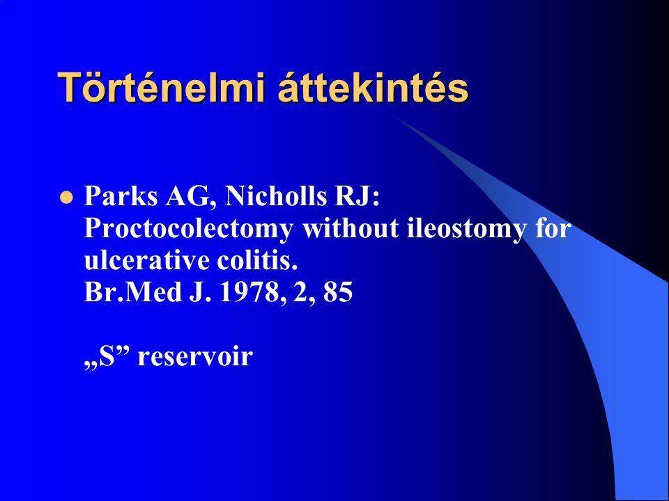 """Történelmi áttekintés Parks AG, Nicholls RJ: Proctocolectomy without ileostomy for ulcerative colitis. Br.Med J. 1978, 2, 85 """"S"""" reservoir"""