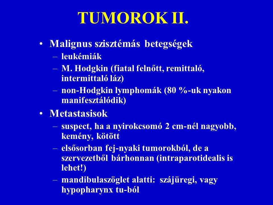TUMOROK II. Malignus szisztémás betegségek –leukémiák –M. Hodgkin (fiatal felnőtt, remittaló, intermittaló láz) –non-Hodgkin lymphomák (80 %-uk nyakon