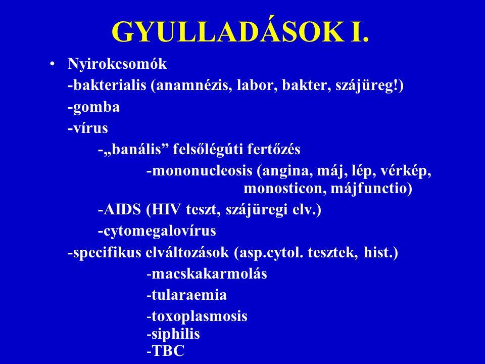 """GYULLADÁSOK I. Nyirokcsomók -bakterialis (anamnézis, labor, bakter, szájüreg!) -gomba -vírus -""""banális"""" felsőlégúti fertőzés -mononucleosis (angina, m"""