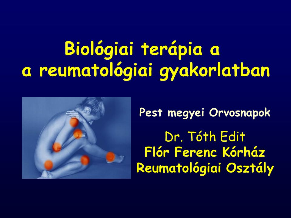 Biológiai terápia a a reumatológiai gyakorlatban Pest megyei Orvosnapok Dr. Tóth Edit Flór Ferenc Kórház Reumatológiai Osztály