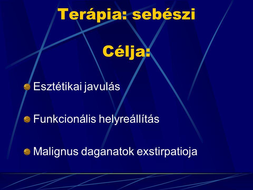 Terápia: sebészi Célja: Esztétikai javulás Funkcionális helyreállítás Malignus daganatok exstirpatioja