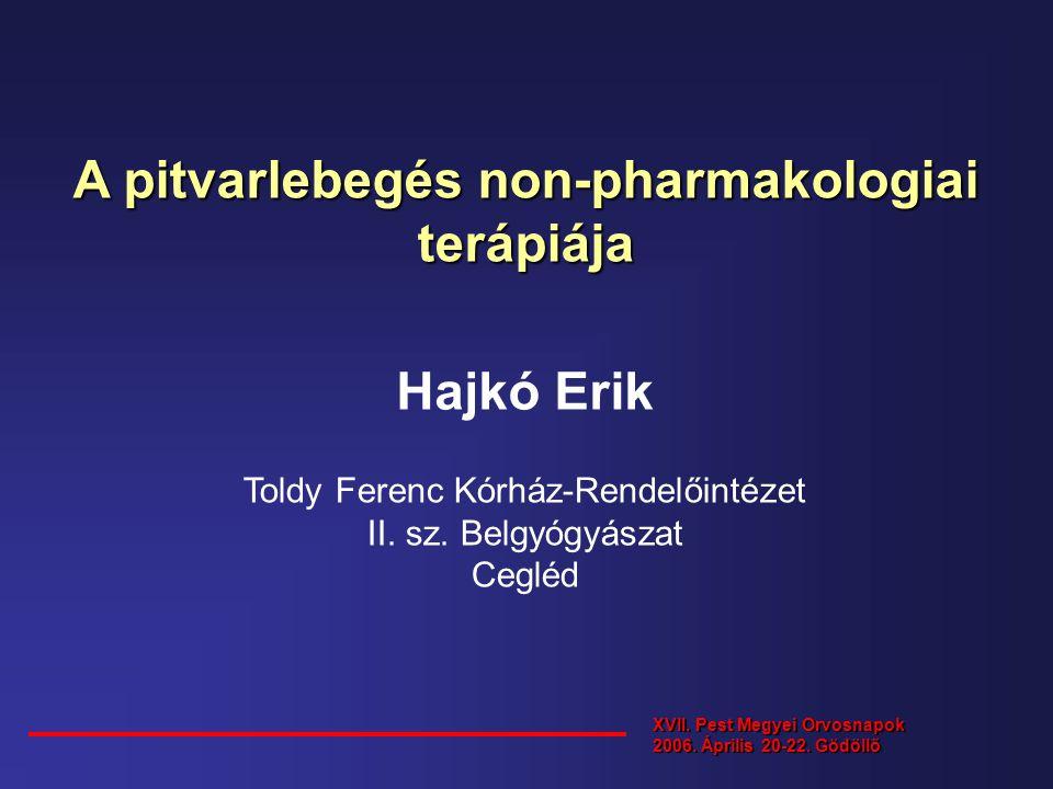 A pitvarlebegés non-pharmakologiai terápiája Hajkó Erik Toldy Ferenc Kórház-Rendelőintézet II. sz. Belgyógyászat Cegléd XVII. Pest Megyei Orvosnapok 2