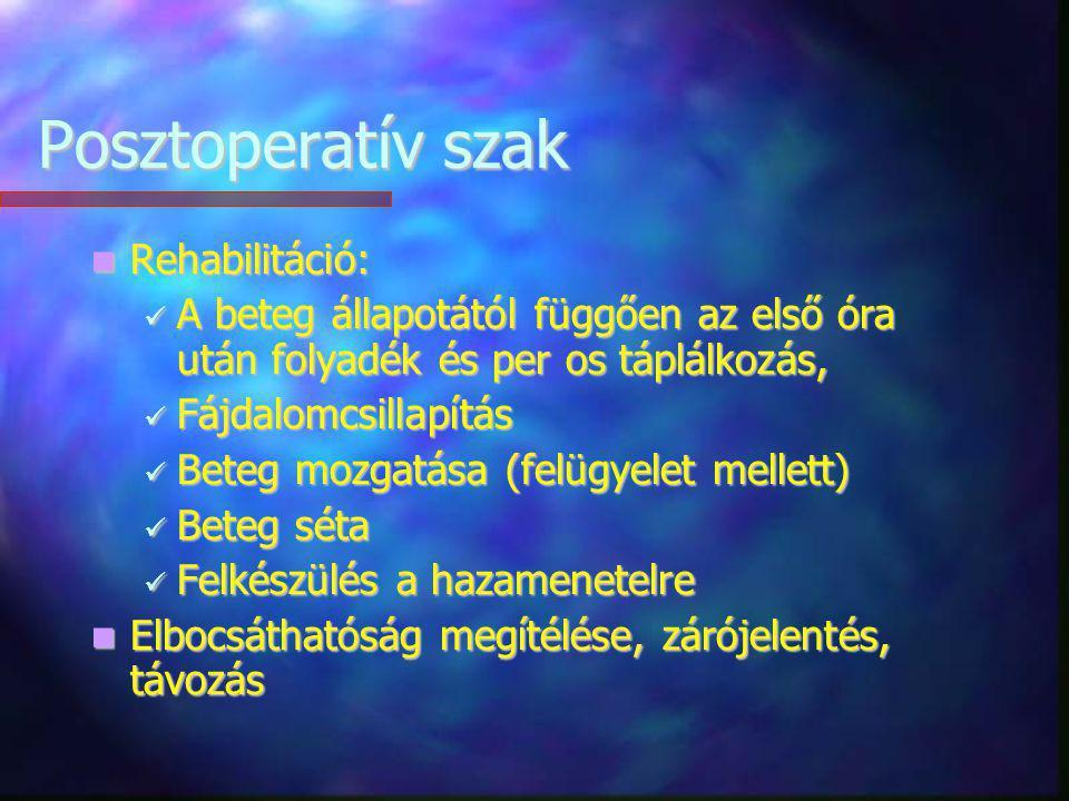 Posztoperatív szak Rehabilitáció: Rehabilitáció: A beteg állapotától függően az első óra után folyadék és per os táplálkozás, A beteg állapotától függ