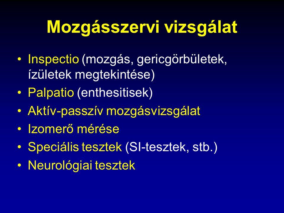 Mozgásszervi vizsgálat Inspectio (mozgás, gericgörbületek, ízületek megtekintése) Palpatio (enthesitisek) Aktív-passzív mozgásvizsgálat Izomerő mérése Speciális tesztek (SI-tesztek, stb.) Neurológiai tesztek