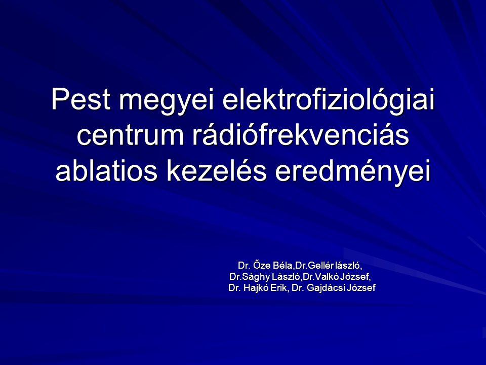Pest megyei elektrofiziológiai centrum rádiófrekvenciás ablatios kezelés eredményei Dr. Őze Béla,Dr.Gellér lászló, Dr.Sághy László,Dr.Valkó József, Dr
