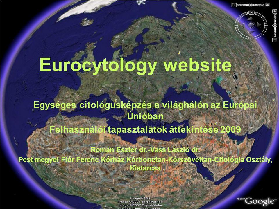 Eurocytology website Egységes citológusképzés a világhálón az Európai Únióban Felhasználói tapasztalatok áttekintése 2009 Román Eszter dr.-Vass László dr.