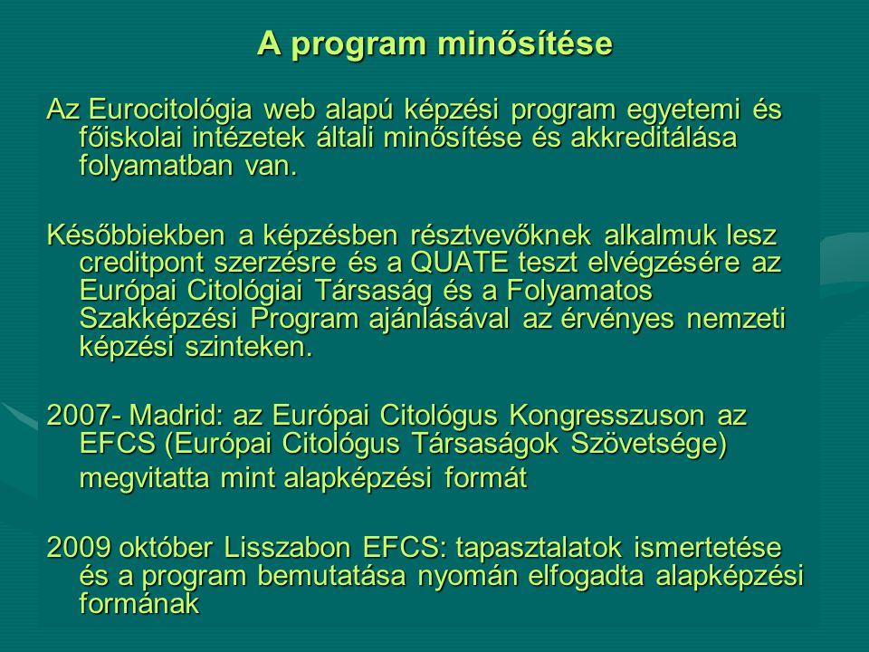 A program minősítése Az Eurocitológia web alapú képzési program egyetemi és főiskolai intézetek általi minősítése és akkreditálása folyamatban van.