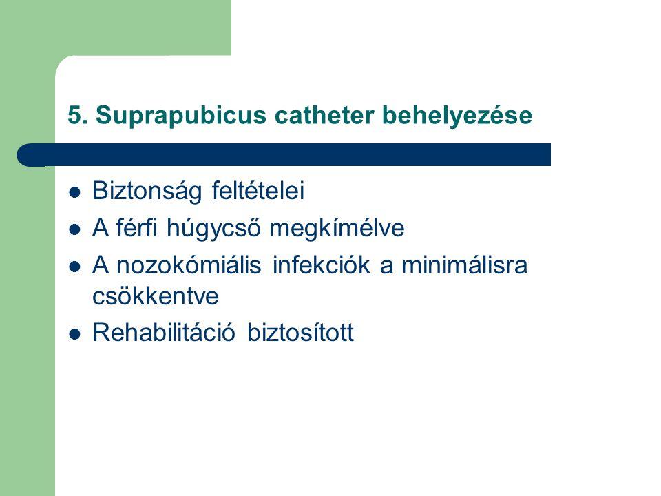 5. Suprapubicus catheter behelyezése Biztonság feltételei A férfi húgycső megkímélve A nozokómiális infekciók a minimálisra csökkentve Rehabilitáció b