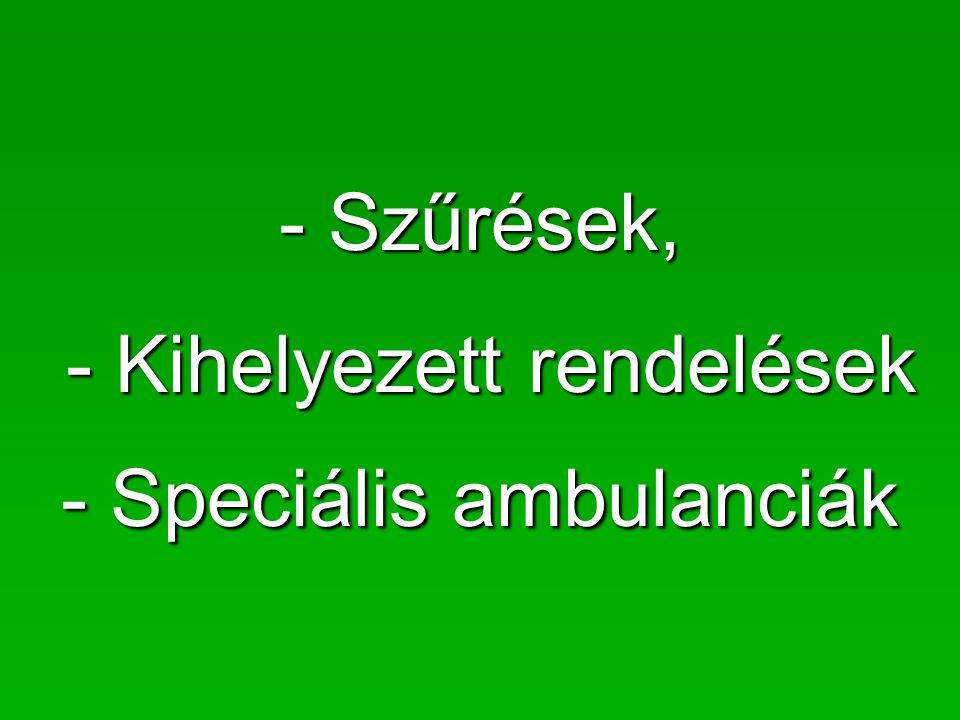 - Szűrések, - Kihelyezett rendelések - Kihelyezett rendelések - Speciális ambulanciák