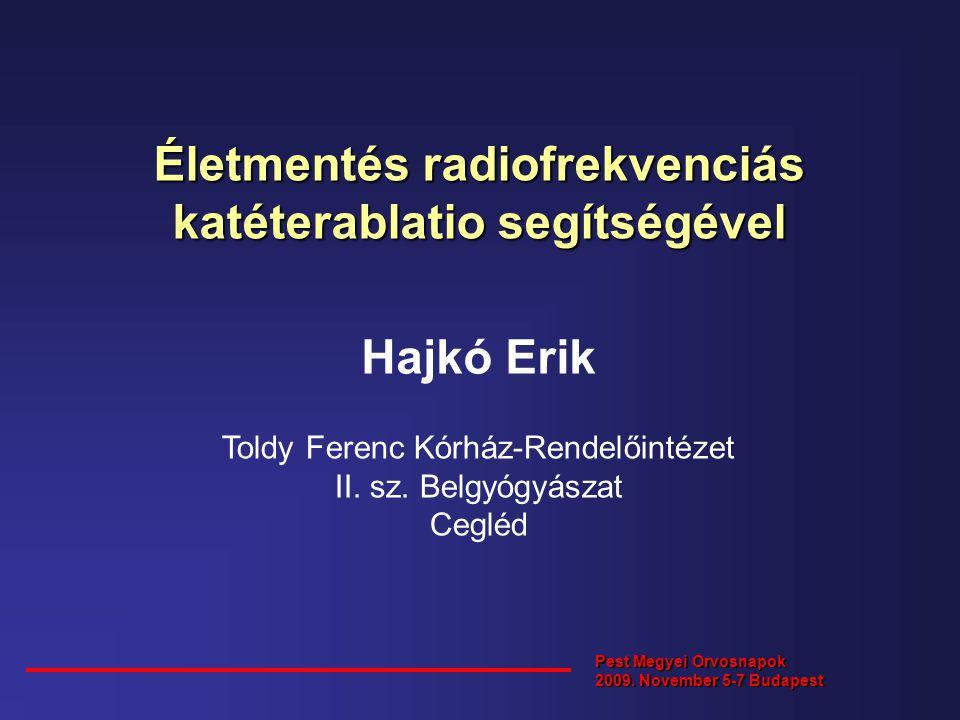 Életmentés radiofrekvenciás katéterablatio segítségével Hajkó Erik Toldy Ferenc Kórház-Rendelőintézet II. sz. Belgyógyászat Cegléd Pest Megyei Orvosna