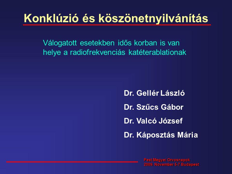 Konklúzió és köszönetnyilvánítás Válogatott esetekben idős korban is van helye a radiofrekvenciás katéterablationak Dr.