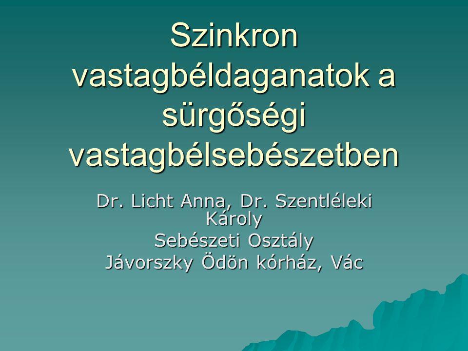 Szinkron vastagbéldaganatok a sürgőségi vastagbélsebészetben Dr. Licht Anna, Dr. Szentléleki Károly Sebészeti Osztály Jávorszky Ödön kórház, Vác