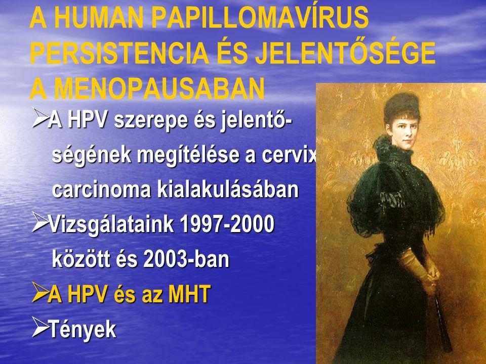 A HUMAN PAPILLOMAVÍRUS PERSISTENCIA ÉS JELENTŐSÉGE A MENOPAUSABAN  A HPV szerepe és jelentő- ségének megítélése a cervix ségének megítélése a cervix