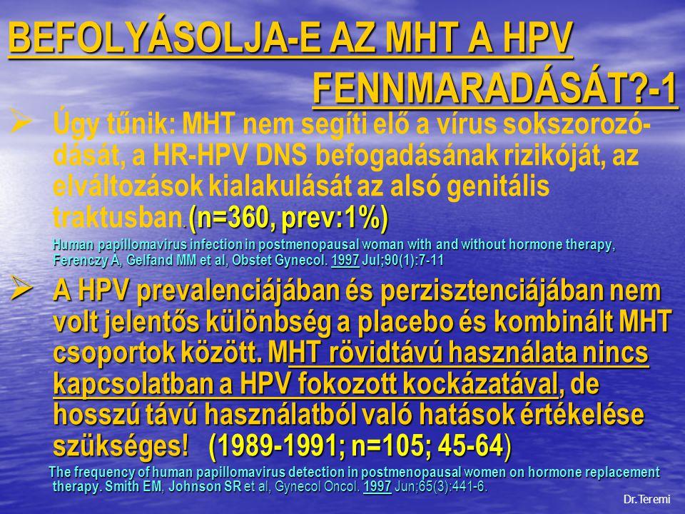 BEFOLYÁSOLJA-E AZ MHT A HPV FENNMARADÁSÁT?-2  A HPV rizikó emelkedik az MHT használatával: - az MHT-t hosszabb ideje használóknál, és - az MHT-t hosszabb ideje használóknál, és - progeszteron tartalmú készítmény mellett * - progeszteron tartalmú készítmény mellett *  A HPV DNA magasabb prevalenciájú azokban a nőkben, akinél a szérumban a progeszteron szint magasabb.