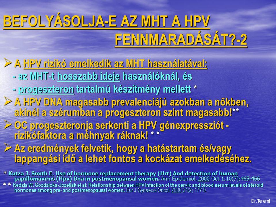 BEFOLYÁSOLJA-E AZ MHT A HPV FENNMARADÁSÁT?-3  HPV-vel kapcsolatos betegségek fokozott kialakulásához vezethet, ha a postmenopauza korú nők sokáig folytatják a MHT-t, **  A cervix magasabb szintű ER+ mellett gyakrabban fertőződhet HPV-vel.