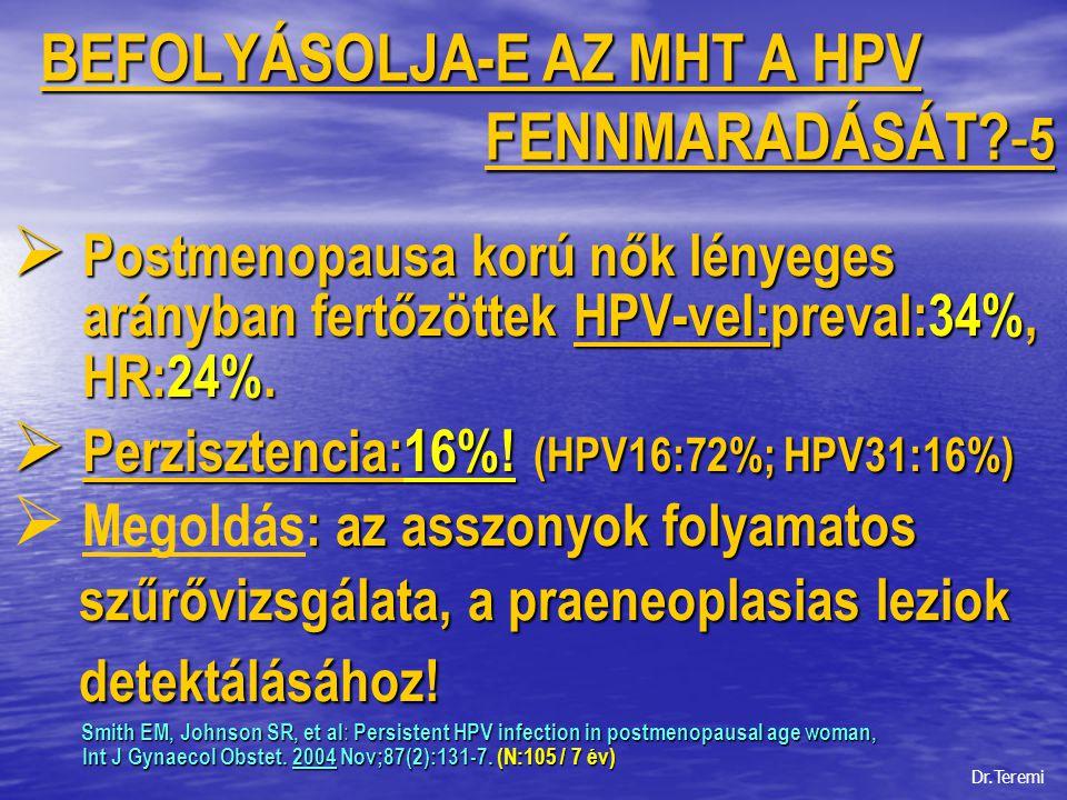 A HUMAN PAPILLOMAVÍRUS PERSISTENCIA ÉS JELENTŐSÉGE A MENOPAUSABAN  Vizsgálataink 1997-2000 között és 2003-ban  A HPV szerepe és jelen- tőségének megítélése a cervix carcinoma kialakulásában tőségének megítélése a cervix carcinoma kialakulásában  A HPV és az MHT  Tények