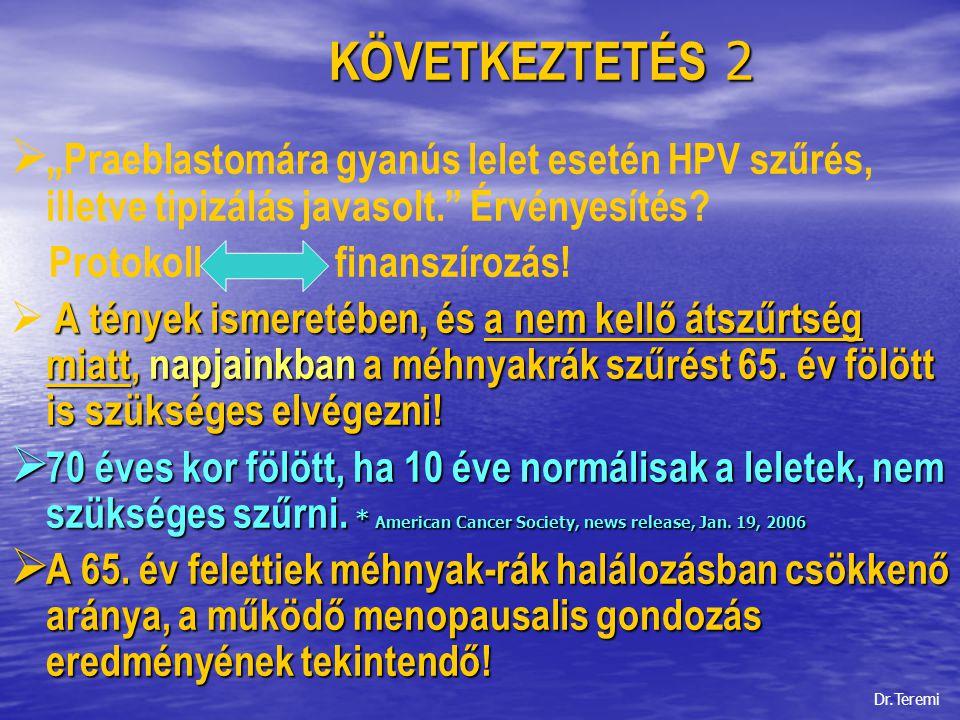 """KÖVETKEZTETÉS 2 KÖVETKEZTETÉS 2   """"Praeblastomára gyanús lelet esetén HPV szűrés, illetve tipizálás javasolt."""" Érvényesítés? Protokoll finanszírozás"""