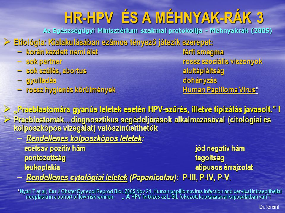 A HUMAN PAPILLOMAVÍRUS PERSISTENCIA ÉS JELENTŐSÉGE A MENOPAUSABAN  A HPV szerepe és jelentő- ségének megítélése a cervix ségének megítélése a cervix carcinoma kialakulásában carcinoma kialakulásában  Vizsgálataink 1997-2000 között és 2003-ban között és 2003-ban  A HPV és az MHT  Tények