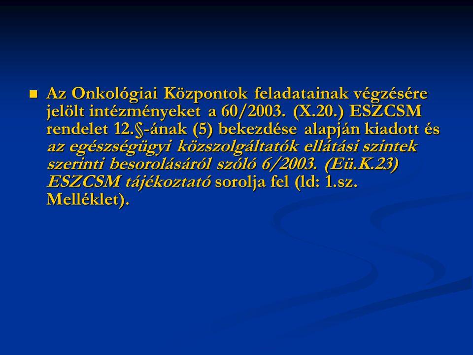 Az Onkológiai Központok feladatainak végzésére jelölt intézményeket a 60/2003. (X.20.) ESZCSM rendelet 12.§-ának (5) bekezdése alapján kiadott és az e
