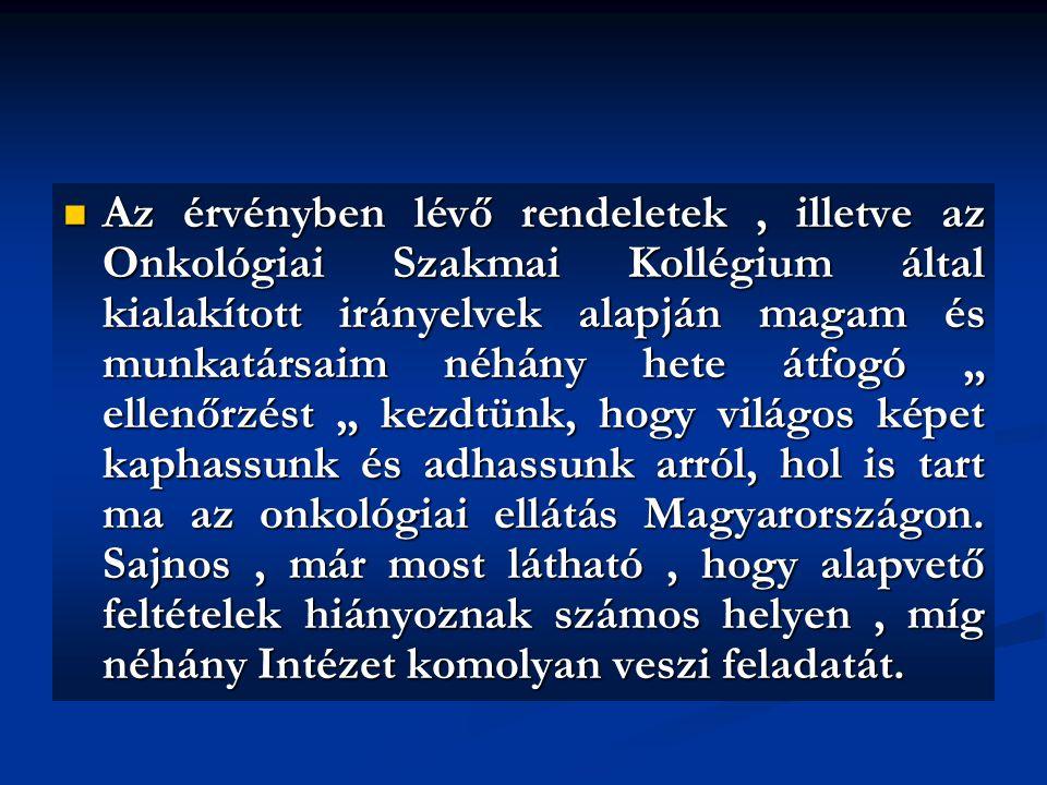 """Az érvényben lévő rendeletek, illetve az Onkológiai Szakmai Kollégium által kialakított irányelvek alapján magam és munkatársaim néhány hete átfogó """" ellenőrzést """" kezdtünk, hogy világos képet kaphassunk és adhassunk arról, hol is tart ma az onkológiai ellátás Magyarországon."""