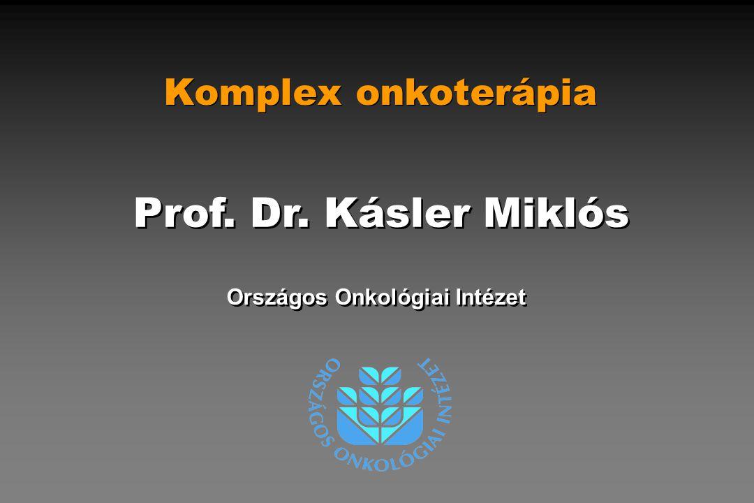 Komplex onkoterápia Országos Onkológiai Intézet Prof. Dr. Kásler Miklós