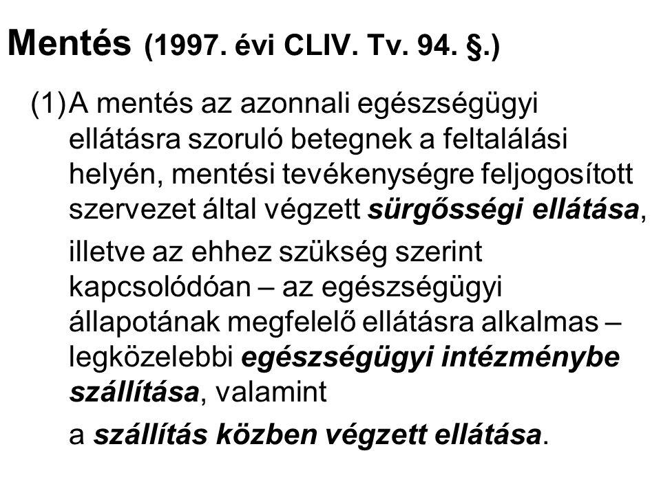 Mentés (1997. évi CLIV. Tv. 94. §.) (1)A mentés az azonnali egészségügyi ellátásra szoruló betegnek a feltalálási helyén, mentési tevékenységre feljog
