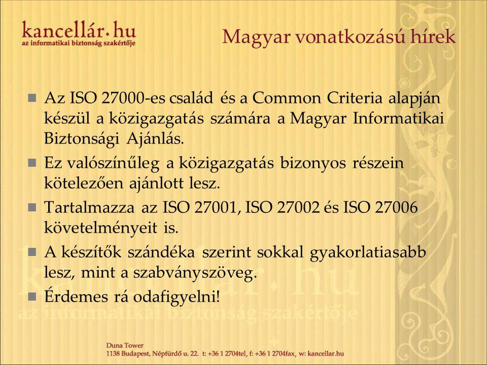 Magyar vonatkozású hírek Az ISO 27000-es család és a Common Criteria alapján készül a közigazgatás számára a Magyar Informatikai Biztonsági Ajánlás. E