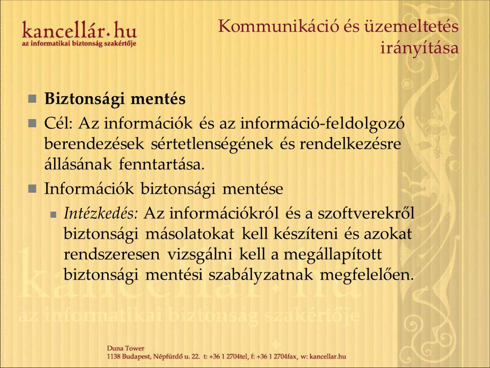 Kommunikáció és üzemeltetés irányítása Biztonsági mentés Cél: Az információk és az információ-feldolgozó berendezések sértetlenségének és rendelkezésr