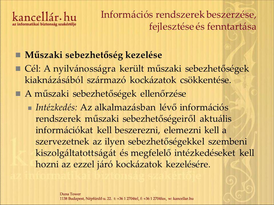 Információs rendszerek beszerzése, fejlesztése és fenntartása Műszaki sebezhetőség kezelése Cél: A nyilvánosságra került műszaki sebezhetőségek kiakná