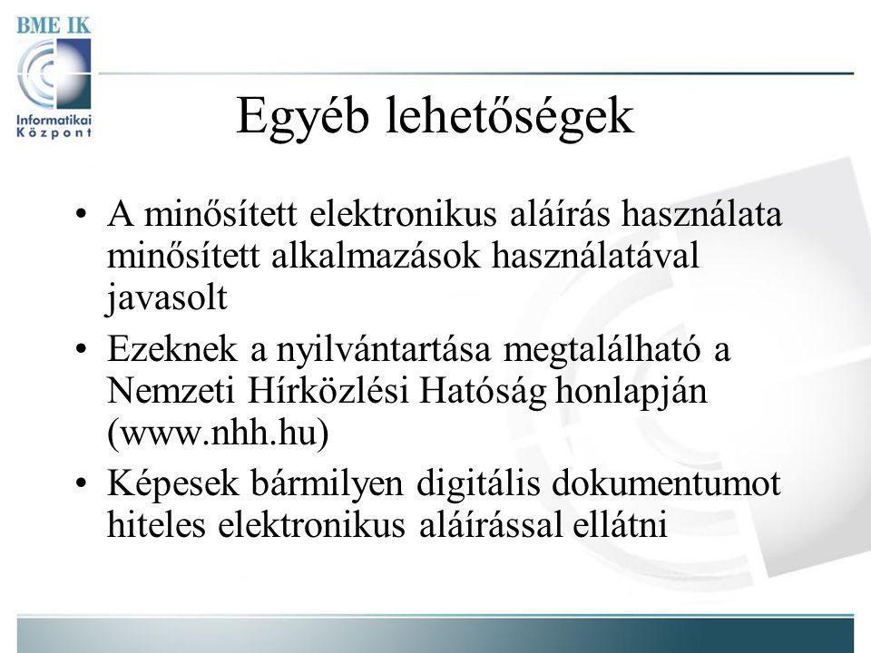 Egyéb lehetőségek A minősített elektronikus aláírás használata minősített alkalmazások használatával javasolt Ezeknek a nyilvántartása megtalálható a Nemzeti Hírközlési Hatóság honlapján (www.nhh.hu) Képesek bármilyen digitális dokumentumot hiteles elektronikus aláírással ellátni