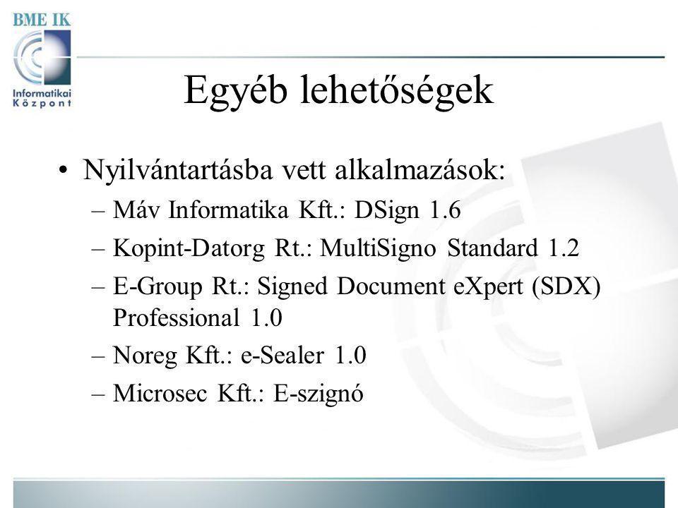 Egyéb lehetőségek Nyilvántartásba vett alkalmazások: –Máv Informatika Kft.: DSign 1.6 –Kopint-Datorg Rt.: MultiSigno Standard 1.2 –E-Group Rt.: Signed Document eXpert (SDX) Professional 1.0 –Noreg Kft.: e-Sealer 1.0 –Microsec Kft.: E-szignó
