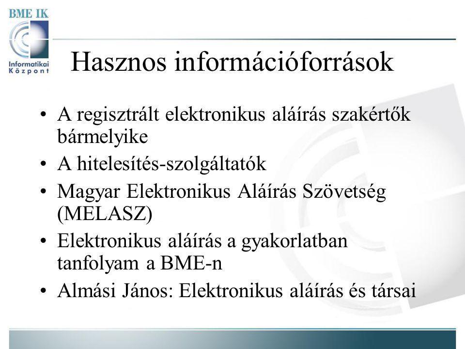 Hasznos információforrások A regisztrált elektronikus aláírás szakértők bármelyike A hitelesítés-szolgáltatók Magyar Elektronikus Aláírás Szövetség (MELASZ) Elektronikus aláírás a gyakorlatban tanfolyam a BME-n Almási János: Elektronikus aláírás és társai