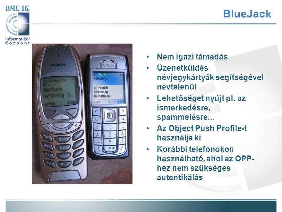 BlueJack Nem igazi támadás Üzenetküldés névjegykártyák segítségével névtelenül Lehetőséget nyújt pl. az ismerkedésre, spammelésre... Az Object Push Pr