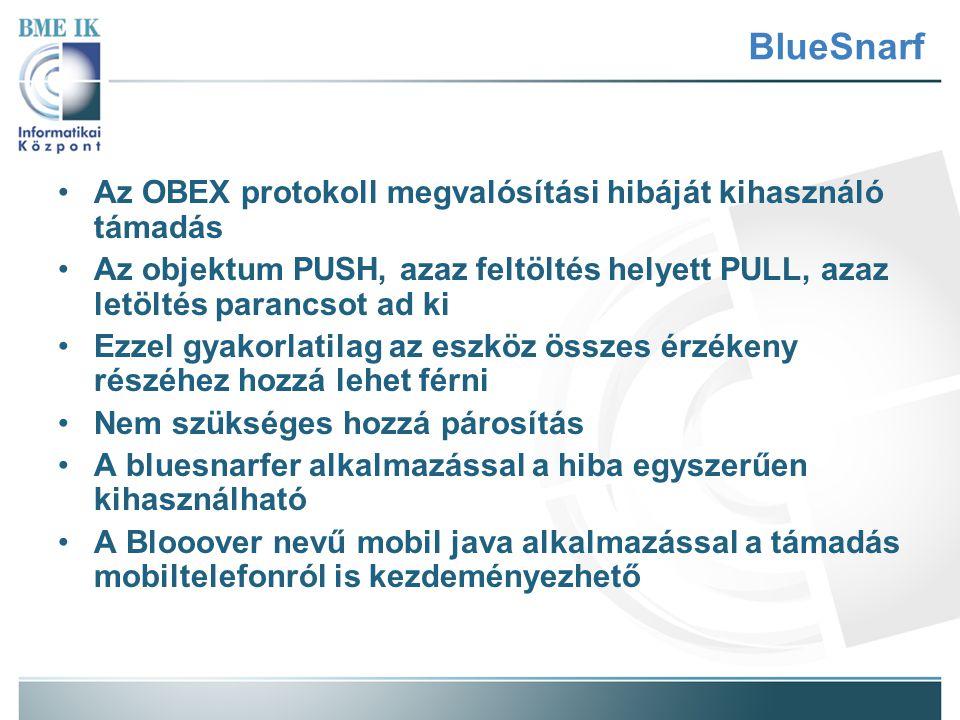 BlueSnarf Az OBEX protokoll megvalósítási hibáját kihasználó támadás Az objektum PUSH, azaz feltöltés helyett PULL, azaz letöltés parancsot ad ki Ezze