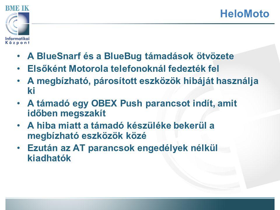 HeloMoto A BlueSnarf és a BlueBug támadások ötvözete Elsőként Motorola telefonoknál fedezték fel A megbízható, párosított eszközök hibáját használja k