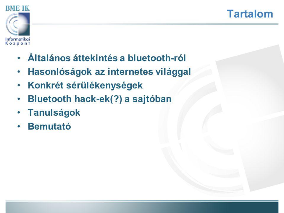 Tartalom Általános áttekintés a bluetooth-ról Hasonlóságok az internetes világgal Konkrét sérülékenységek Bluetooth hack-ek(?) a sajtóban Tanulságok B