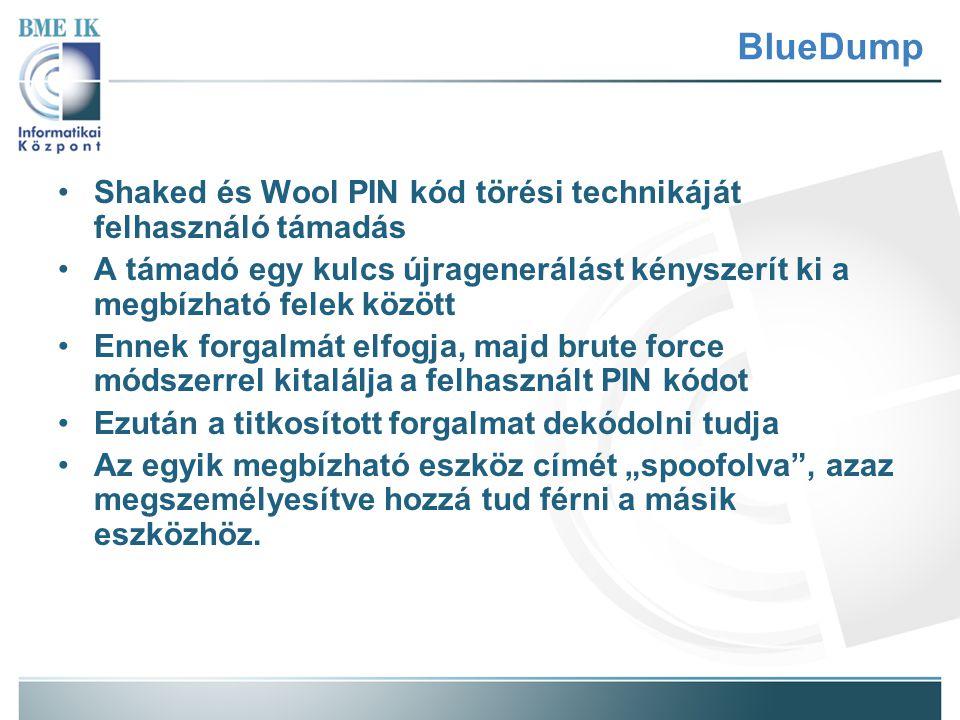 BlueDump Shaked és Wool PIN kód törési technikáját felhasználó támadás A támadó egy kulcs újragenerálást kényszerít ki a megbízható felek között Ennek
