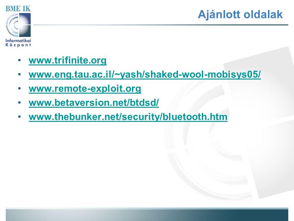 Ajánlott oldalak www.trifinite.org www.eng.tau.ac.il/~yash/shaked-wool-mobisys05/ www.remote-exploit.org www.betaversion.net/btdsd/ www.thebunker.net/