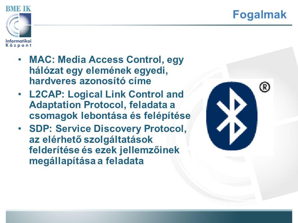 Fogalmak MAC: Media Access Control, egy hálózat egy elemének egyedi, hardveres azonosító címe L2CAP: Logical Link Control and Adaptation Protocol, fel