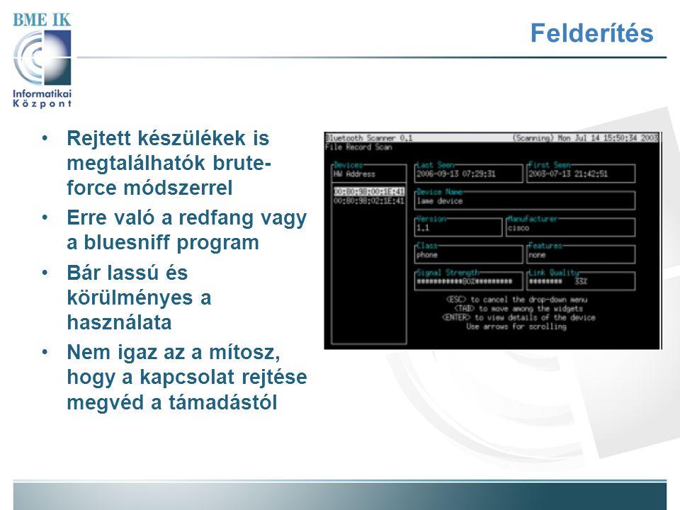 Felderítés Rejtett készülékek is megtalálhatók brute- force módszerrel Erre való a redfang vagy a bluesniff program Bár lassú és körülményes a használ